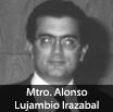 Mtro. Alonso Lujambio Irazabal