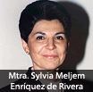 Mtra. Sylvia Meljem Enríquez de Rivera